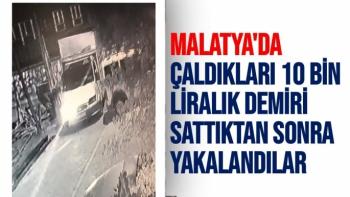 Malatya'da Çaldıkları 10 bin liralık demiri sattıktan sonra yakalandılar