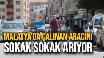 Malatya'da Çalınan aracını sokak sokak arıyor