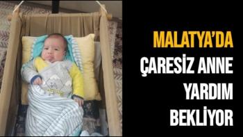 Malatya'da Çaresiz Anne Yardım Bekliyor
