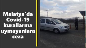 Malatya'da Covid-19 kurallarına uymayanlara ceza