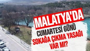 Malatya'da Cumartesi günü sokağa çıkma yasağı var mı?