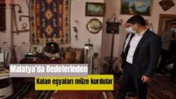 Malatya'da Dedelerinden kalan eşyalarla müze kurdular