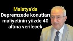 Malatya'da Depremzede konutları maliyetinin yüzde 40 altına verilecek