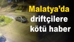 Malatya'da  driftçilere  kötü haber
