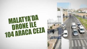 Malatya'da Drone ile 104 araca ceza