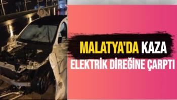 Malatya'da Elektrik direğine çarptı
