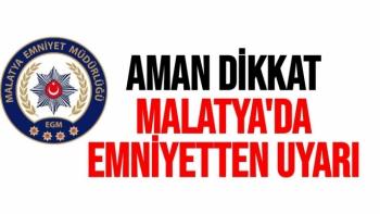 Malatya'da Emniyetten uyarı