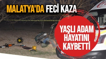 Malatya'da Feci Kaza Yaşlı adam hayatını kaybetti