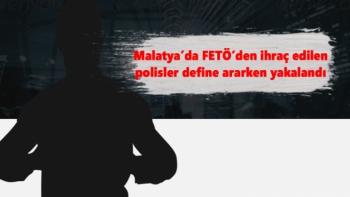 Malatya'da FETÖ´den ihraç edilen polisler define ararken yakalandı
