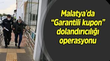 """Malatya'da """"Garantili kupon'' dolandırıcılığı operasyonu"""