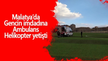 Malatya'da Gencin imdadına Ambulans Helikopter yetişti