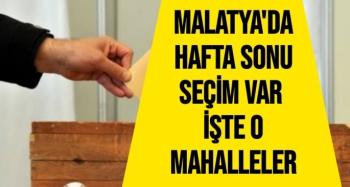 Malatya'da hafta sonu seçim var  İşte o mahalleler
