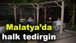 Malatya'da halk tedirgin
