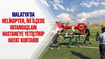 Malatya'da Helikopter, iki ilçede vatandaşları hastaneye yetiştirip hayat kurtardı