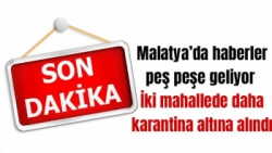 Malatya'da İki mahalle daha karantina altına alındı