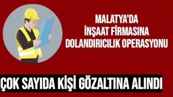 Malatya'da inşaat firmasına dolandırıcılık operasyonu