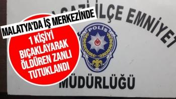 Malatya´da iş merkezinde 1 kişiyi bıçaklayarak öldüren zanlı tutuklandı