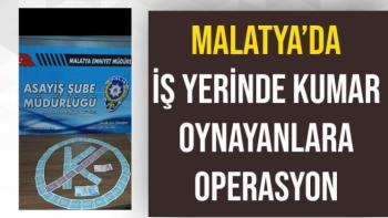 Malatya'da İş yerinde kumar oynayanlara operasyon