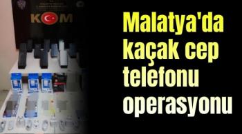 Malatya´da kaçak cep telefonu operasyonu