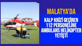 Malatya'da Kalp krizi geçiren 112 personeline ambulans helikopter yetişti