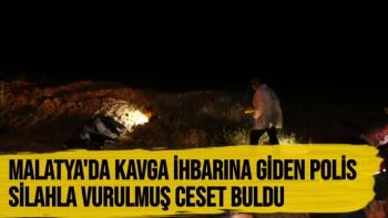 Malatya'da Kavga ihbarına giden ekipler, silahla vurulmuş ceset buldu