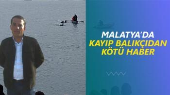 Malatya'da kayıp balıkçıdan kötü haber