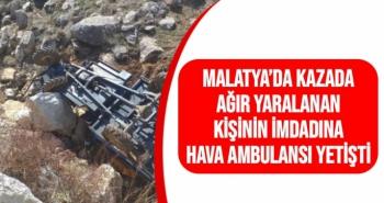 Malatya'da Kazada ağır yaralanan kişinin imdadına hava ambulansı yetişti
