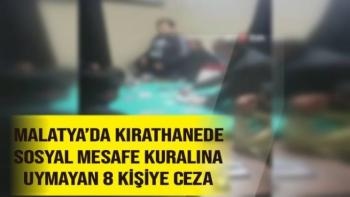 Malatya'da Kırathanede sosyal mesafe kuralına uymayan 8 kişiye ceza