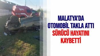 Malatya'da Otomobil takla attı, sürücü hayatını kaybetti