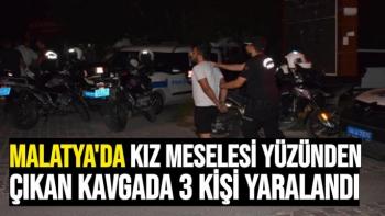 Malatya´da kız meselesi yüzünden çıkan kavgada 3 kişi yaralandı