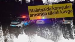 Malatya'da komşular arasında silahlı kavga