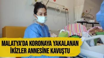 Malatya'da Koronaya yakalanan ikizler annesine kavuştu