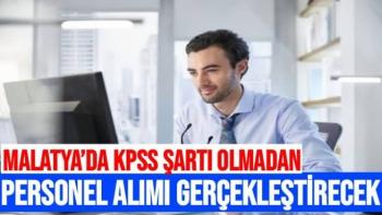 Malatya'da KPSS Şartı olmadan personel alımı gerçekleştirilecek