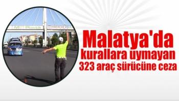 Malatya'da kurallara uymayan 323 araç sürücüne ceza
