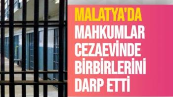 Malatya'da Mahkumlar cezaevinde birbirlerini darp etti