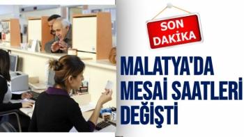 Malatya'da mesai saatleri değişti
