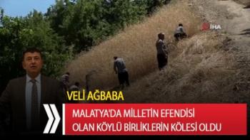 Malatya'da milletin efendisi olan köylü Birliklerin kölesi oldu