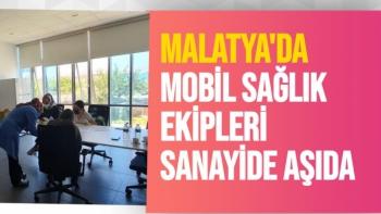 Malatya'da Mobil sağlık ekipleri sanayide aşıda