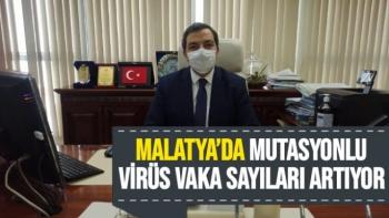 Malatya'da mutasyonlu virüs vaka sayıları artıyor