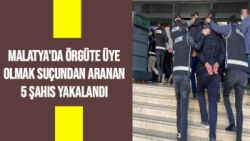 Malatya'da örgüte üye olmak suçundan aranan 5 şahıs yakalandı