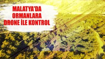 Malatya'da ormanlara drone ile kontrol