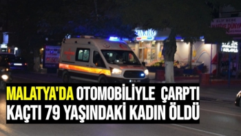 Malatya'da otomobiliyle  çarptı kaçtı 79 yaşındaki kadın öldü