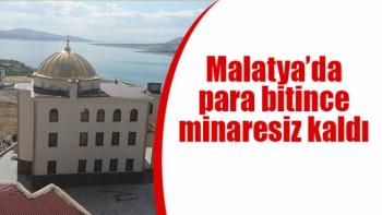 Malatya'da para bitince minaresiz kaldı