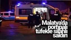 Malatya'da pompalı tüfekle silahlı saldırı