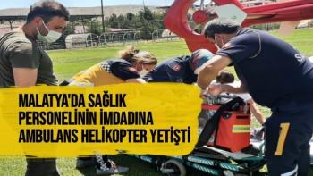 Malatya'da Sağlık personelinin imdadına ambulans helikopter yetişti