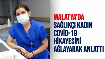 Malatya'da Sağlıkçı kadın Covid-19 hikayesini ağlayarak anlattı