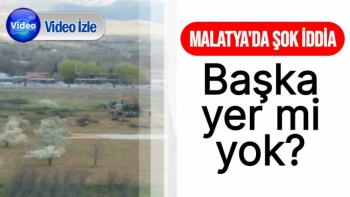 Malatya'da Şok iddia Başka yer mi yok