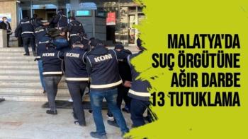 Malatya´da suç örgütüne ağır darbe: 13 tutuklama