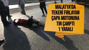 Malatya'da Tekeri fırlayan çapa motoruna tır çarptı: 1 yaralı
