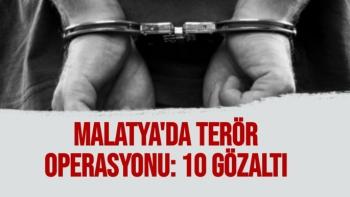 Malatya´da terör operasyonu: 10 gözaltı